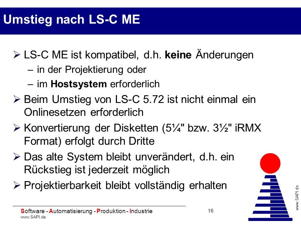 20 Software - Automatisierung - Produktion - Industrie www.SAPI.de 16 Umstieg nach LS-C ME LS-C ME ist kompatibel, d.h. keine Änderungen –in der Proje