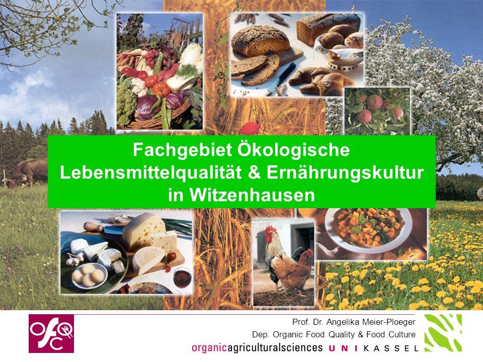 Prof. Dr. Angelika Meier-Ploeger Dep. Organic Food Quality & Food Culture 1 Fachgebiet Ökologische Lebensmittelqualität & Ernährungskultur in Witzenha