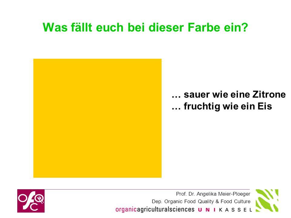 Prof. Dr. Angelika Meier-Ploeger Dep. Organic Food Quality & Food Culture Was fällt euch bei dieser Farbe ein? … sauer wie eine Zitrone … fruchtig wie