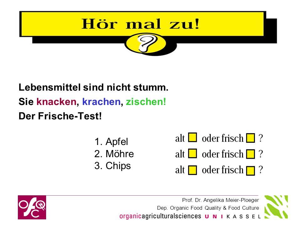 Prof. Dr. Angelika Meier-Ploeger Dep. Organic Food Quality & Food Culture Lebensmittel sind nicht stumm. Sie knacken, krachen, zischen! Der Frische-Te