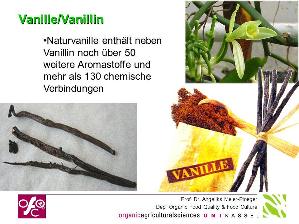 Prof. Dr. Angelika Meier-Ploeger Dep. Organic Food Quality & Food Culture Vanille/Vanillin Naturvanille enthält neben Vanillin noch über 50 weitere Ar