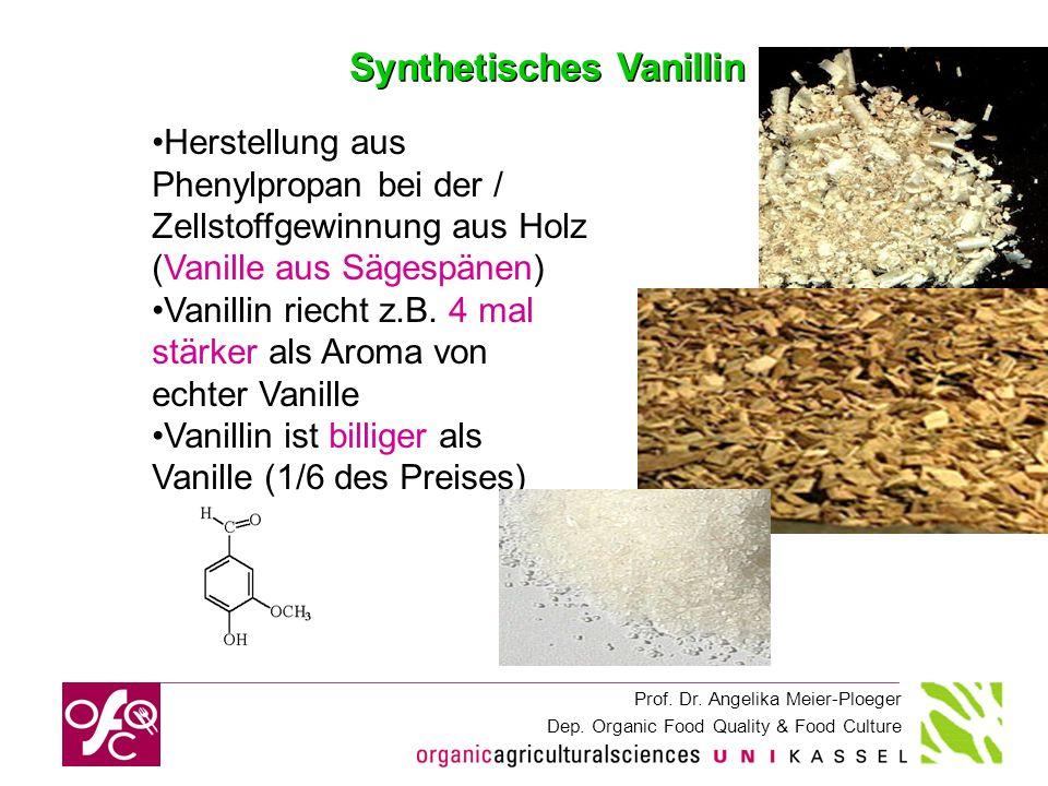Prof. Dr. Angelika Meier-Ploeger Dep. Organic Food Quality & Food Culture Herstellung aus Phenylpropan bei der / Zellstoffgewinnung aus Holz (Vanille
