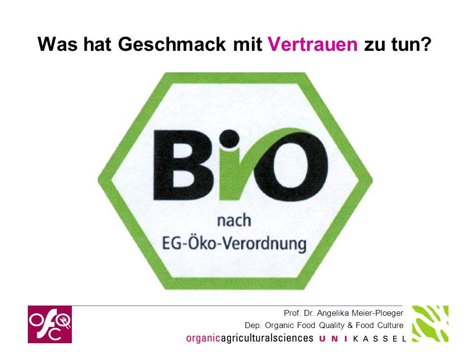 Prof. Dr. Angelika Meier-Ploeger Dep. Organic Food Quality & Food Culture Was hat Geschmack mit Vertrauen zu tun?