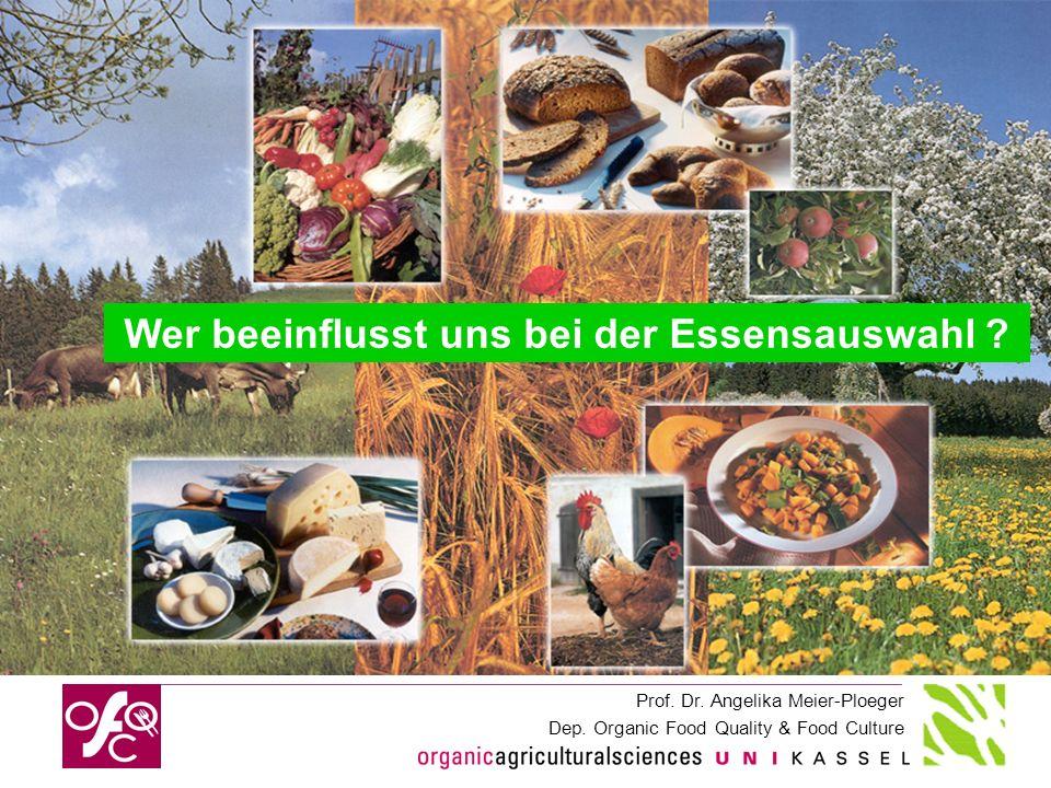 Prof. Dr. Angelika Meier-Ploeger Dep. Organic Food Quality & Food Culture Wer beeinflusst uns bei der Essensauswahl ?