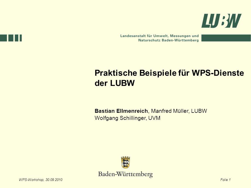 WPS-Workshop, 30.09.2010Folie 1 Praktische Beispiele für WPS-Dienste der LUBW Bastian Ellmenreich, Manfred Müller, LUBW Wolfgang Schillinger, UVM