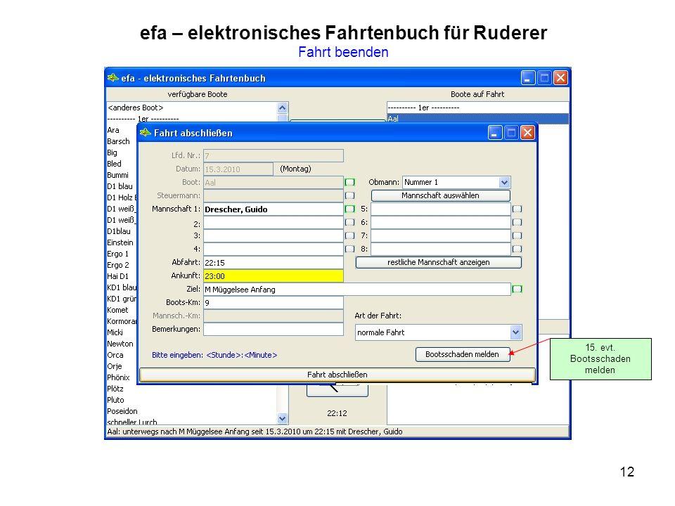 12 efa – elektronisches Fahrtenbuch für Ruderer Fahrt beenden 15. evt. Bootsschaden melden