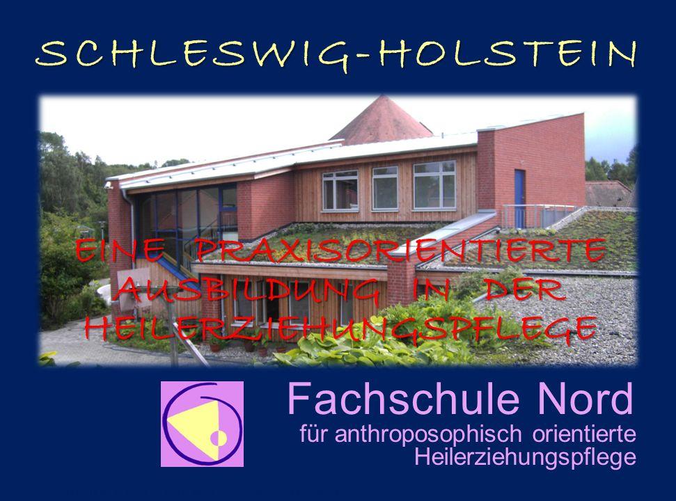 Fachschule Nord für anthroposophisch orientierte HeilerziehungspflegeSCHLESWIG-HOLSTEIN EINE PRAXISORIENTIERTE AUSBILDUNG IN DER HEILERZIEHUNGSPFLEGE
