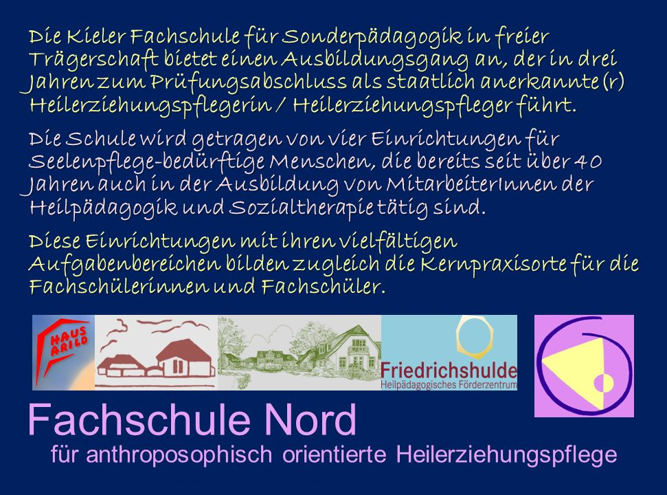 Fachschule Nord für anthroposophisch orientierte Heilerziehungspflege Die Kieler Fachschule für Sonderpädagogik in freier Trägerschaft bietet einen Au