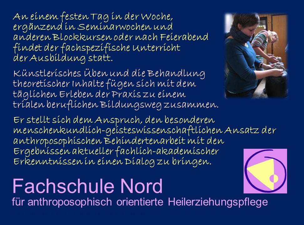 Fachschule Nord für anthroposophisch orientierte Heilerziehungspflege An einem festen Tag in der Woche, ergänzend in Seminarwochen und anderen Blockku