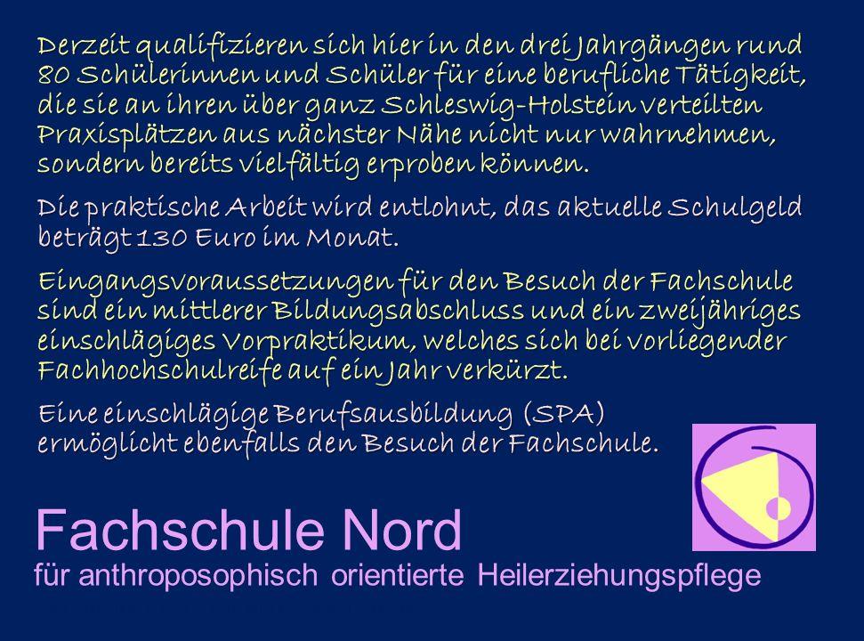 Fachschule Nord für anthroposophisch orientierte Heilerziehungspflege Derzeit qualifizieren sich hier in den drei Jahrgängen rund 80 Schülerinnen und