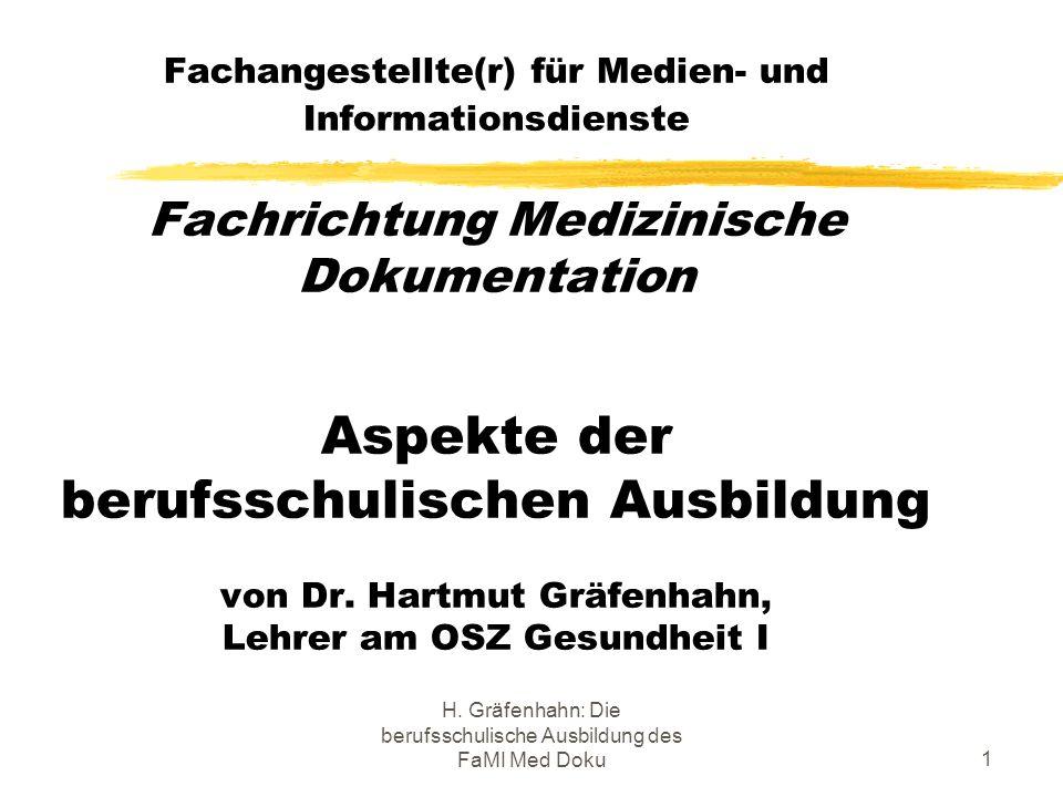 H. Gräfenhahn: Die berufsschulische Ausbildung des FaMI Med Doku1 Fachangestellte(r) für Medien- und Informationsdienste Fachrichtung Medizinische Dok