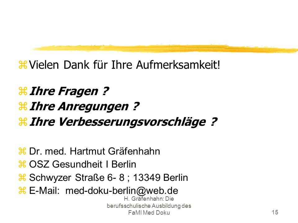 H. Gräfenhahn: Die berufsschulische Ausbildung des FaMI Med Doku15 Vielen Dank für Ihre Aufmerksamkeit! Ihre Fragen ? Ihre Anregungen ? Ihre Verbesser