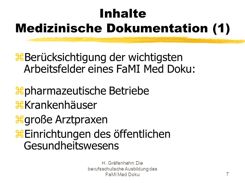H. Gräfenhahn: Die berufsschulische Ausbildung des FaMI Med Doku7 Inhalte Medizinische Dokumentation (1) Berücksichtigung der wichtigsten Arbeitsfelde