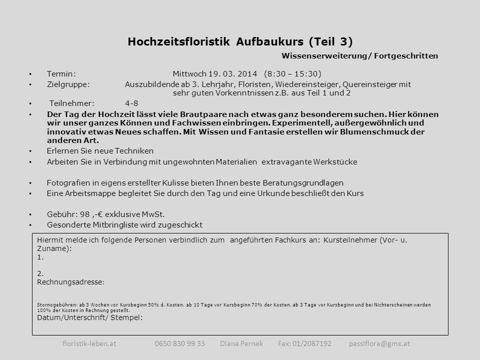 Hochzeitsfloristik Aufbaukurs (Teil 3) Wissenserweiterung/ Fortgeschritten Termin: Mittwoch 19.
