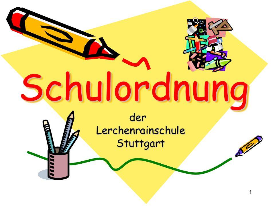 Schulordnung Lerchenrainschule Stuttgart 2 Höflichkeit ist für uns alle – Schüler/innen und Lehrer/innen – die Grundlage für den Umgang miteinander.