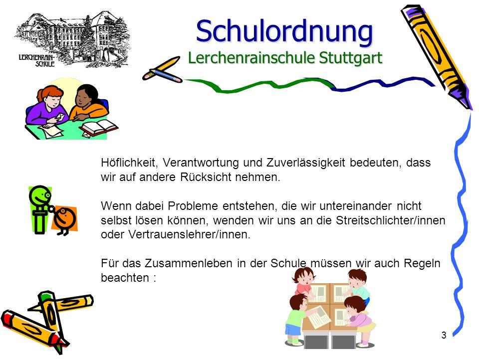 Schulordnung Lerchenrainschule Stuttgart 3 Höflichkeit, Verantwortung und Zuverlässigkeit bedeuten, dass wir auf andere Rücksicht nehmen. Wenn dabei P