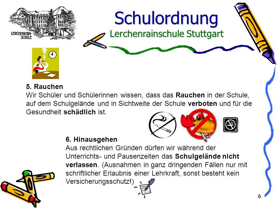 Schulordnung Lerchenrainschule Stuttgart 6 5. Rauchen Wir Schüler und Schülerinnen wissen, dass das Rauchen in der Schule, auf dem Schulgelände und in