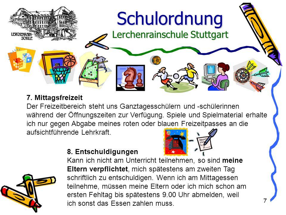Schulordnung Lerchenrainschule Stuttgart 7 7. Mittagsfreizeit Der Freizeitbereich steht uns Ganztagesschülern und -schülerinnen während der Öffnungsze