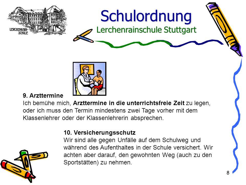 Schulordnung Lerchenrainschule Stuttgart 8 9. Arzttermine Ich bemühe mich, Arzttermine in die unterrichtsfreie Zeit zu legen, oder ich muss den Termin