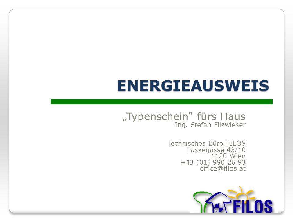 ENERGIEAUSWEIS Typenschein fürs Haus Ing. Stefan Filzwieser Technisches Büro FILOS Laskegasse 43/10 1120 Wien +43 (01) 990 26 93 office@filos.at