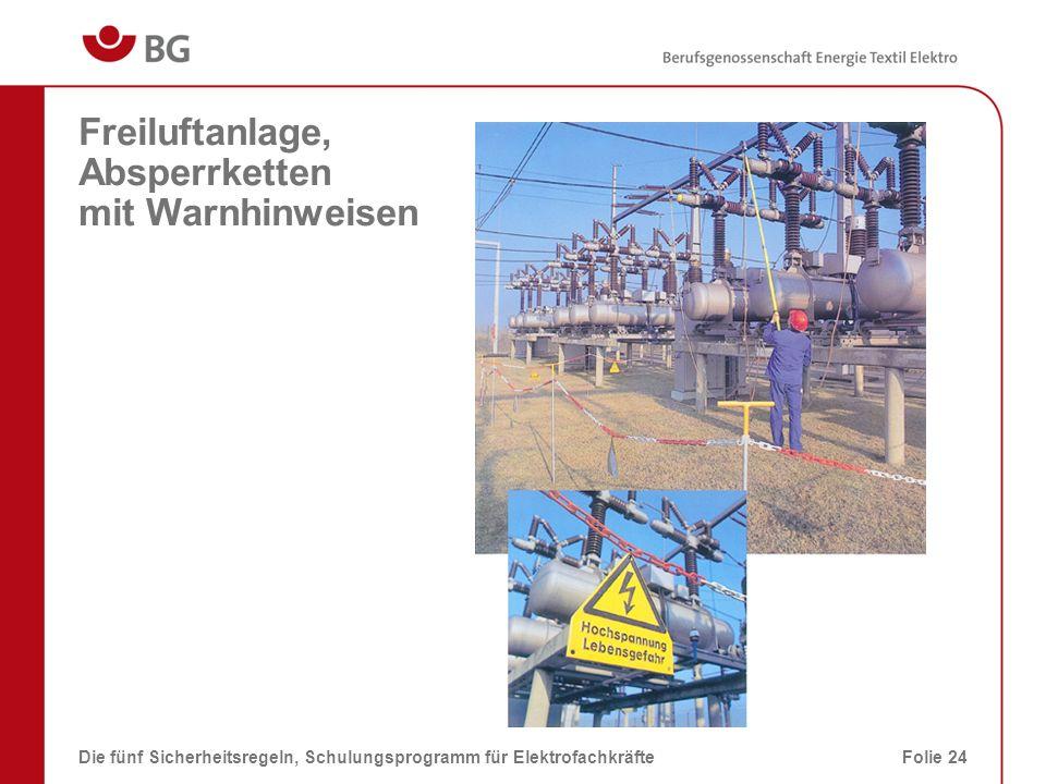 Freiluftanlage, Absperrketten mit Warnhinweisen Die fünf Sicherheitsregeln, Schulungsprogramm für ElektrofachkräfteFolie 24