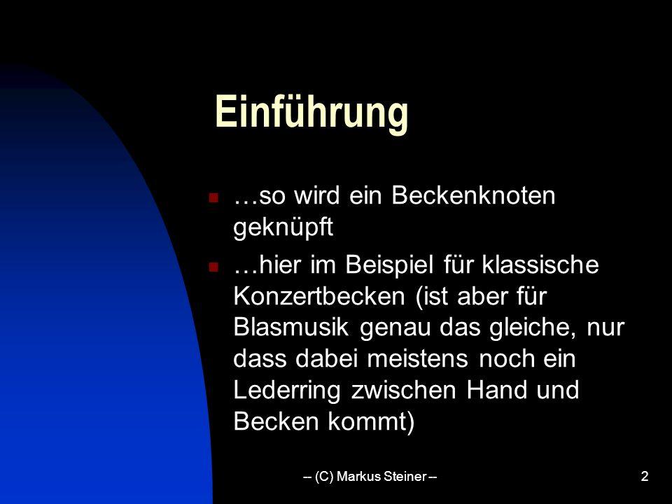 -- (C) Markus Steiner --2 Einführung …so wird ein Beckenknoten geknüpft …hier im Beispiel für klassische Konzertbecken (ist aber für Blasmusik genau das gleiche, nur dass dabei meistens noch ein Lederring zwischen Hand und Becken kommt)