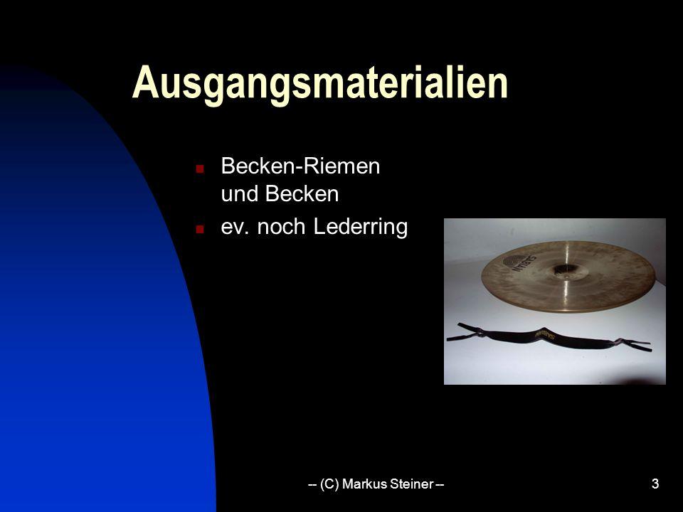 -- (C) Markus Steiner --3 Ausgangsmaterialien Becken-Riemen und Becken ev. noch Lederring