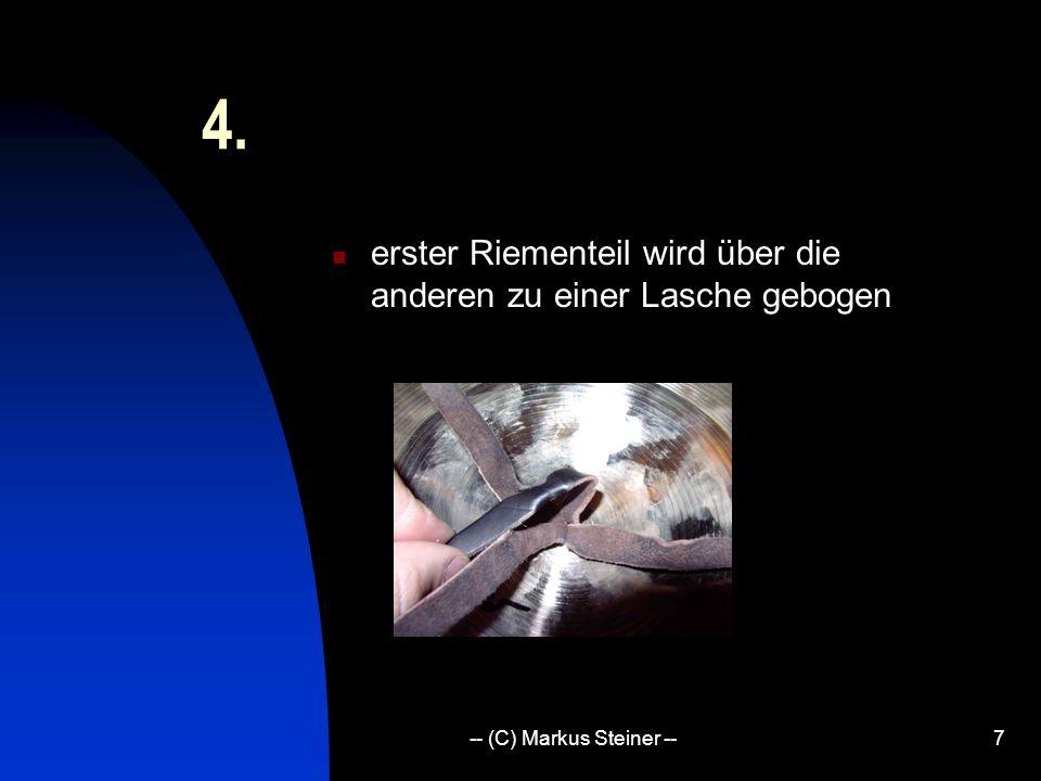 -- (C) Markus Steiner --7 4. erster Riementeil wird über die anderen zu einer Lasche gebogen