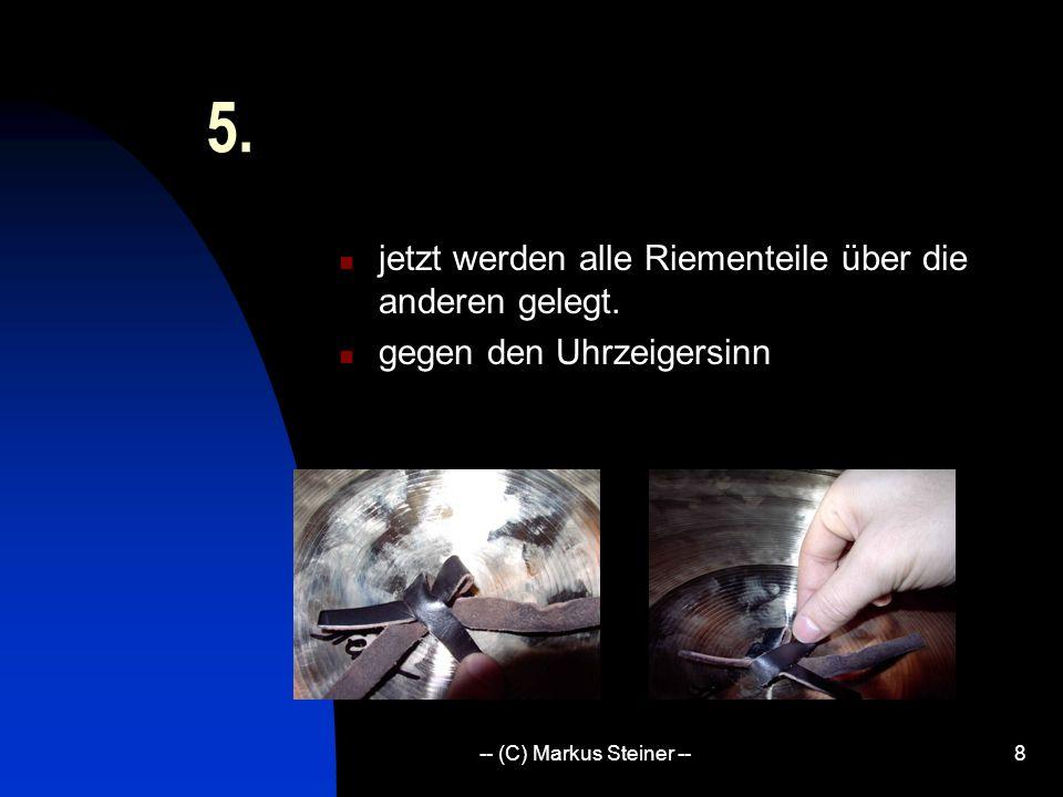 -- (C) Markus Steiner --8 5.jetzt werden alle Riementeile über die anderen gelegt.