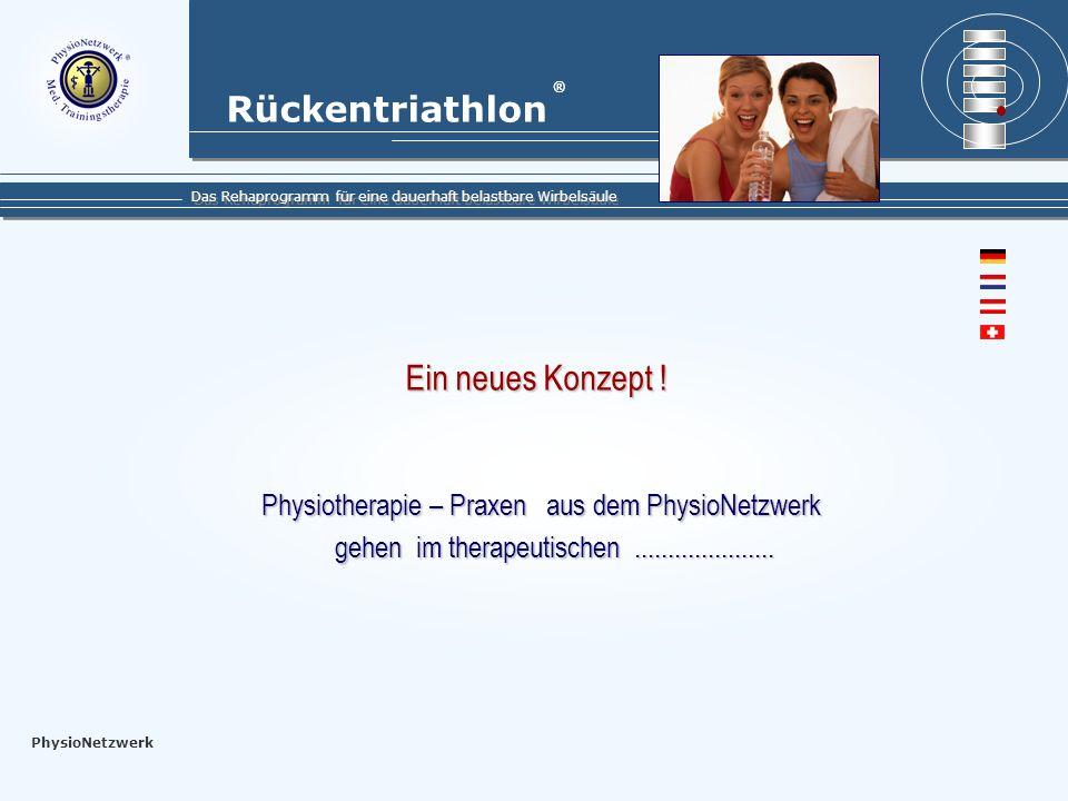 Rückentriathlon Das Rehaprogramm für eine dauerhaft belastbare Wirbelsäule ® PhysioNetzwerk Ein neues Konzept !...........und präventiven Bereich der Behandlung von chronischen Wirbelsäulenerkrankungen neue Wege.