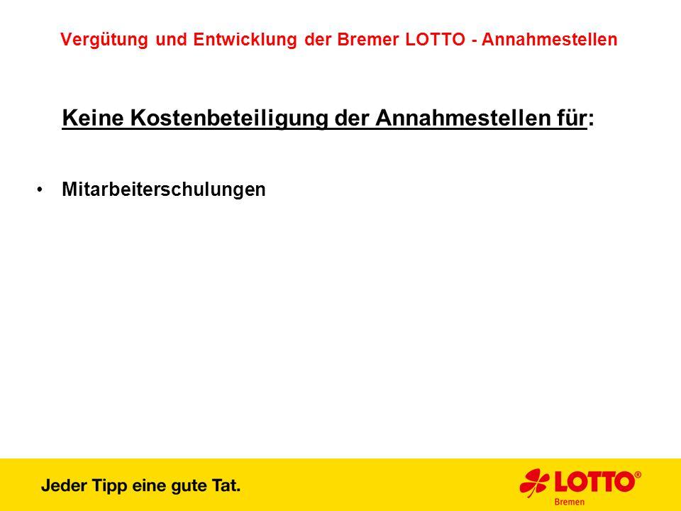 Vergütung und Entwicklung der Bremer LOTTO - Annahmestellen Keine Kostenbeteiligung der Annahmestellen für: Mitarbeiterschulungen
