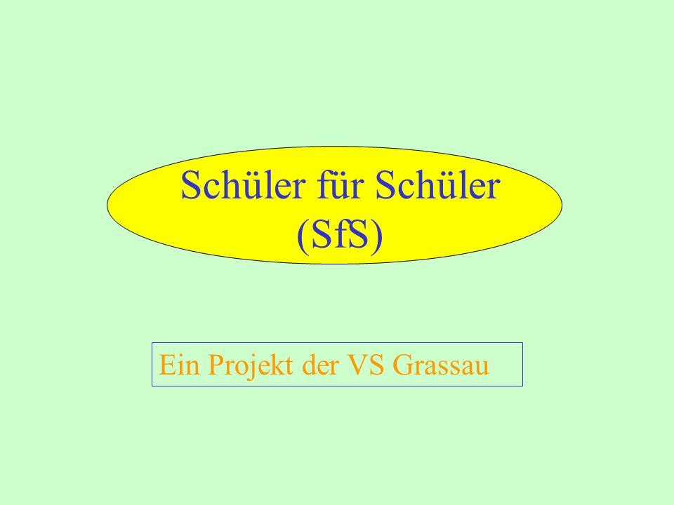 Schüler für Schüler (SfS) Ein Projekt der VS Grassau