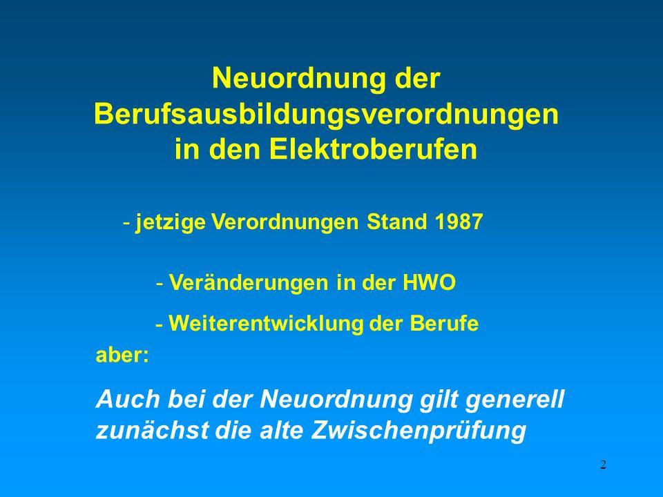 2 Neuordnung der Berufsausbildungsverordnungen in den Elektroberufen aber: Auch bei der Neuordnung gilt generell zunächst die alte Zwischenprüfung - V