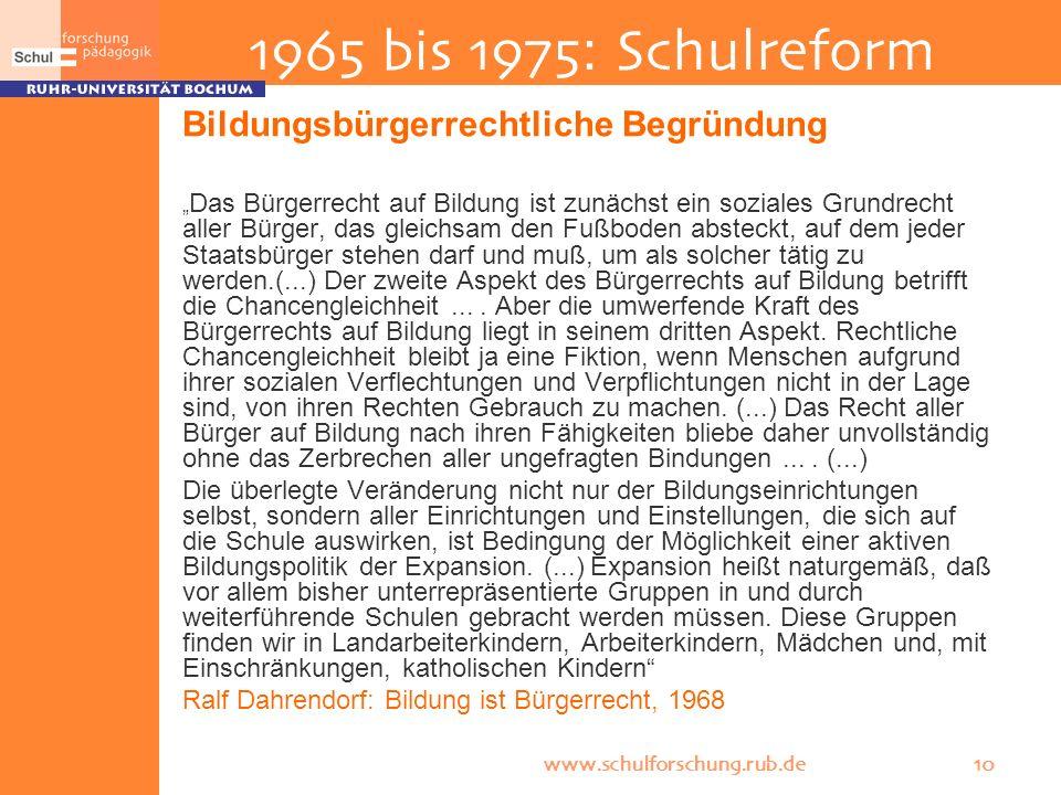 www.schulforschung.rub.de 10 Bildungsbürgerrechtliche Begründung Das Bürgerrecht auf Bildung ist zunächst ein soziales Grundrecht aller Bürger, das gl