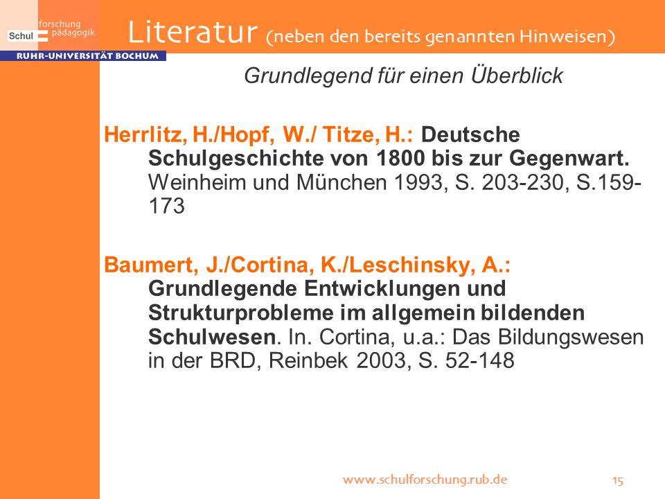 www.schulforschung.rub.de 15 Literatur (neben den bereits genannten Hinweisen) Grundlegend für einen Überblick Herrlitz, H./Hopf, W./ Titze, H.: Deuts
