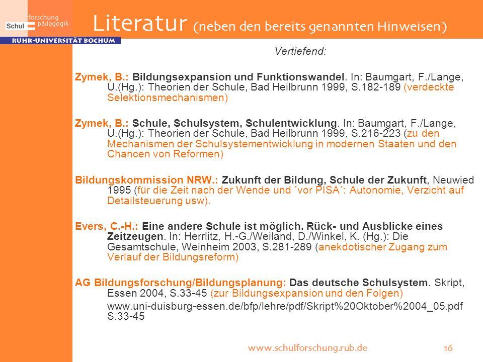 www.schulforschung.rub.de 16 Literatur (neben den bereits genannten Hinweisen) Vertiefend: Zymek, B.: Bildungsexpansion und Funktionswandel. In: Baumg