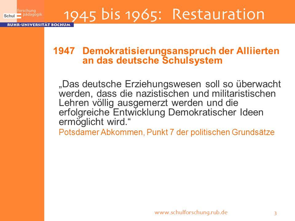 www.schulforschung.rub.de 3 1945 bis 1965: Restauration 1947 Demokratisierungsanspruch der Alliierten an das deutsche Schulsystem Das deutsche Erziehu