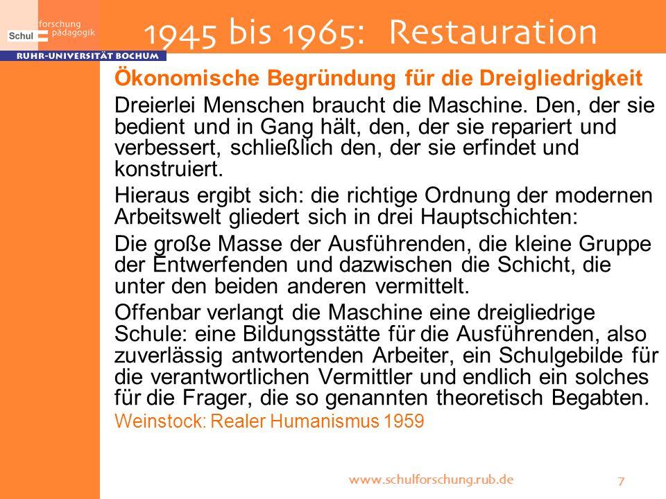 www.schulforschung.rub.de 7 1945 bis 1965: Restauration Ökonomische Begründung für die Dreigliedrigkeit Dreierlei Menschen braucht die Maschine. Den,