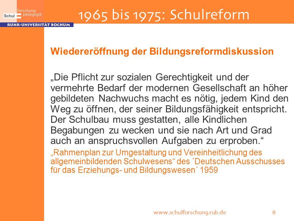 www.schulforschung.rub.de 8 1965 bis 1975: Schulreform Wiedereröffnung der Bildungsreformdiskussion Die Pflicht zur sozialen Gerechtigkeit und der ver