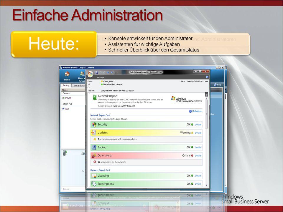 Einfache Administration Unübersichtlich, nur für Erfahrene User und Administratoren Vorher: Konsole entwickelt für den Administrator Assistenten für wichtige Aufgaben Schneller Überblick über den Gesamtstatus Heute: