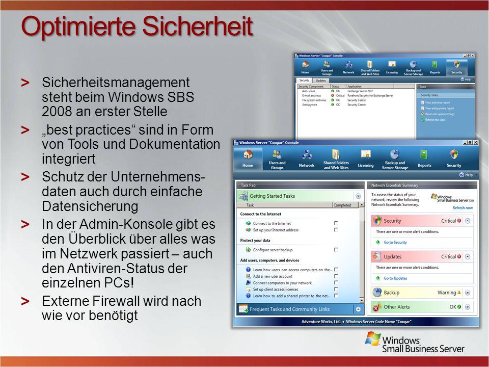 Optimierte Sicherheit Sicherheitsmanagement steht beim Windows SBS 2008 an erster Stelle best practices sind in Form von Tools und Dokumentation integriert Schutz der Unternehmens- daten auch durch einfache Datensicherung In der Admin-Konsole gibt es den Überblick über alles was im Netzwerk passiert – auch den Antiviren-Status der einzelnen PCs.