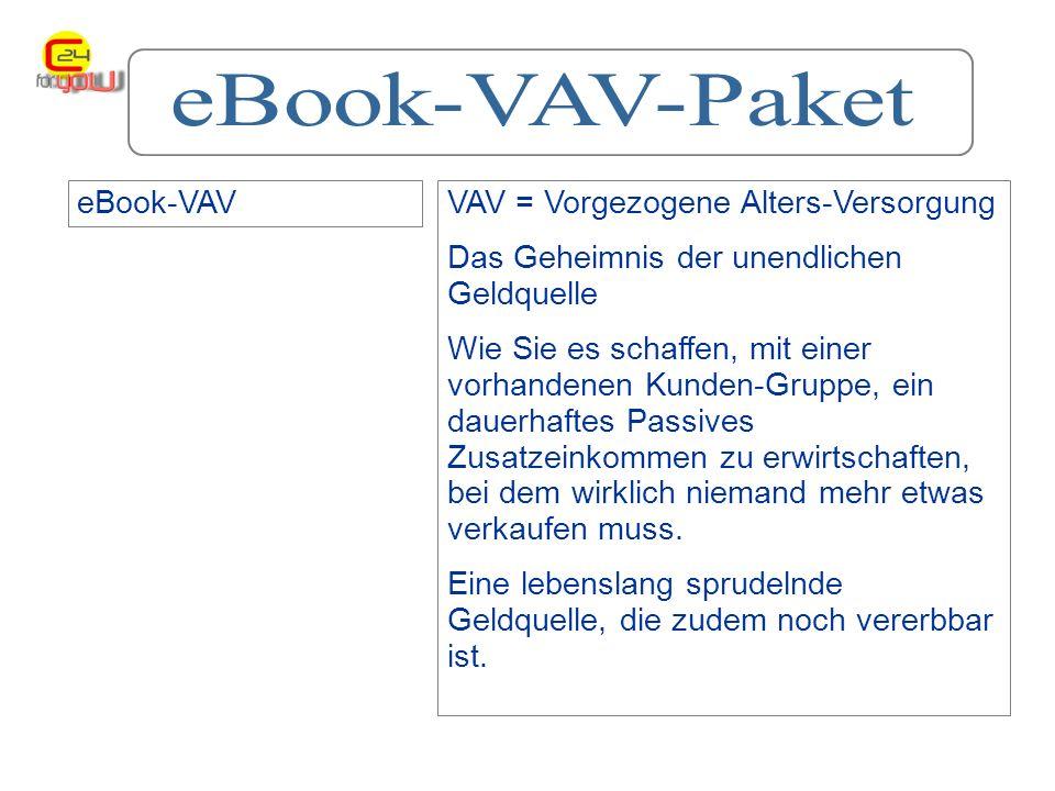 eBook-VAVVAV = Vorgezogene Alters-Versorgung Das Geheimnis der unendlichen Geldquelle Wie Sie es schaffen, mit einer vorhandenen Kunden-Gruppe, ein dauerhaftes Passives Zusatzeinkommen zu erwirtschaften, bei dem wirklich niemand mehr etwas verkaufen muss.