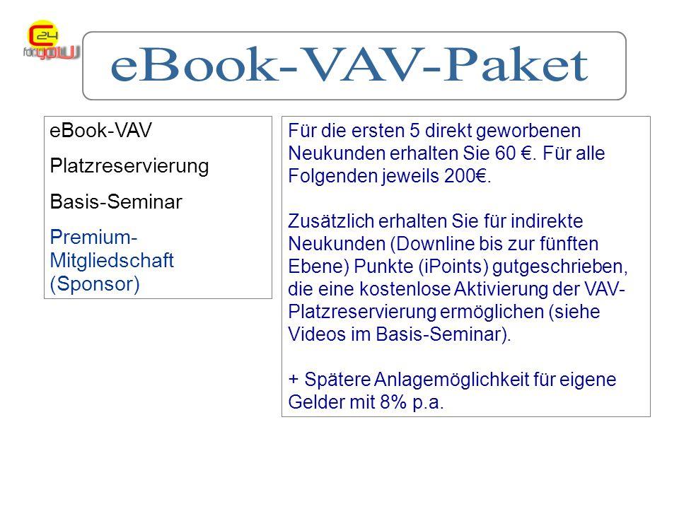 eBook-VAV Platzreservierung Basis-Seminar Premium- Mitgliedschaft (Sponsor) Für die ersten 5 direkt geworbenen Neukunden erhalten Sie 60.
