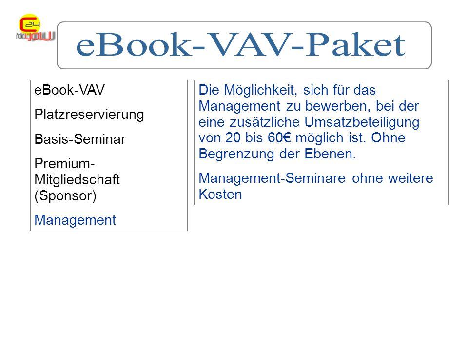 eBook-VAV Platzreservierung Basis-Seminar Premium- Mitgliedschaft (Sponsor) Management Die Möglichkeit, sich für das Management zu bewerben, bei der eine zusätzliche Umsatzbeteiligung von 20 bis 60 möglich ist.
