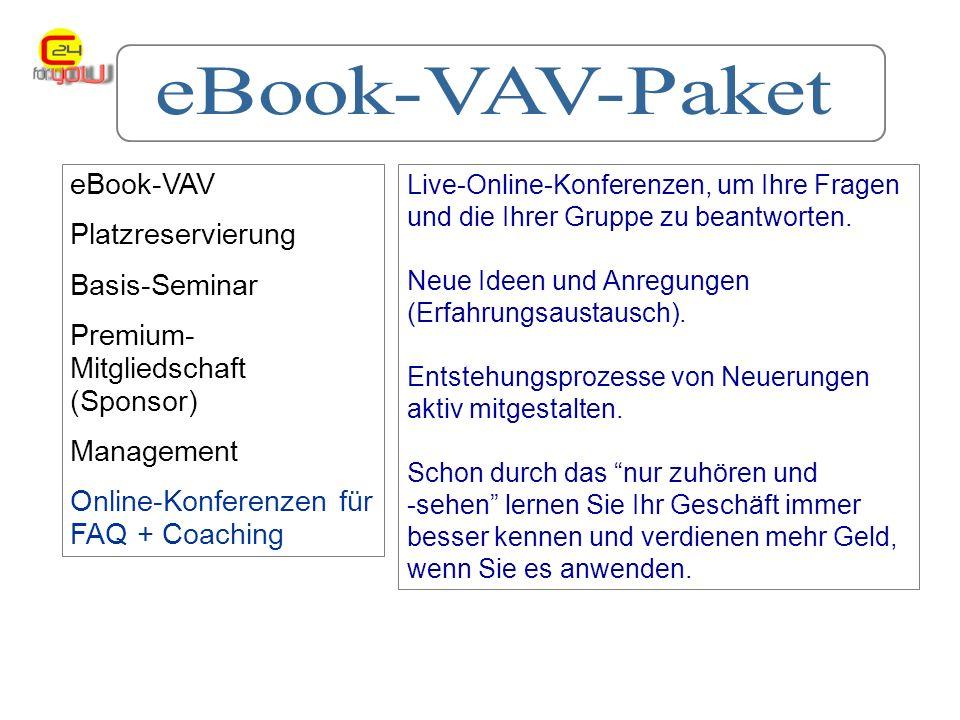 eBook-VAV Platzreservierung Basis-Seminar Premium- Mitgliedschaft (Sponsor) Management Online-Konferenzen für FAQ + Coaching Live-Online-Konferenzen, um Ihre Fragen und die Ihrer Gruppe zu beantworten.
