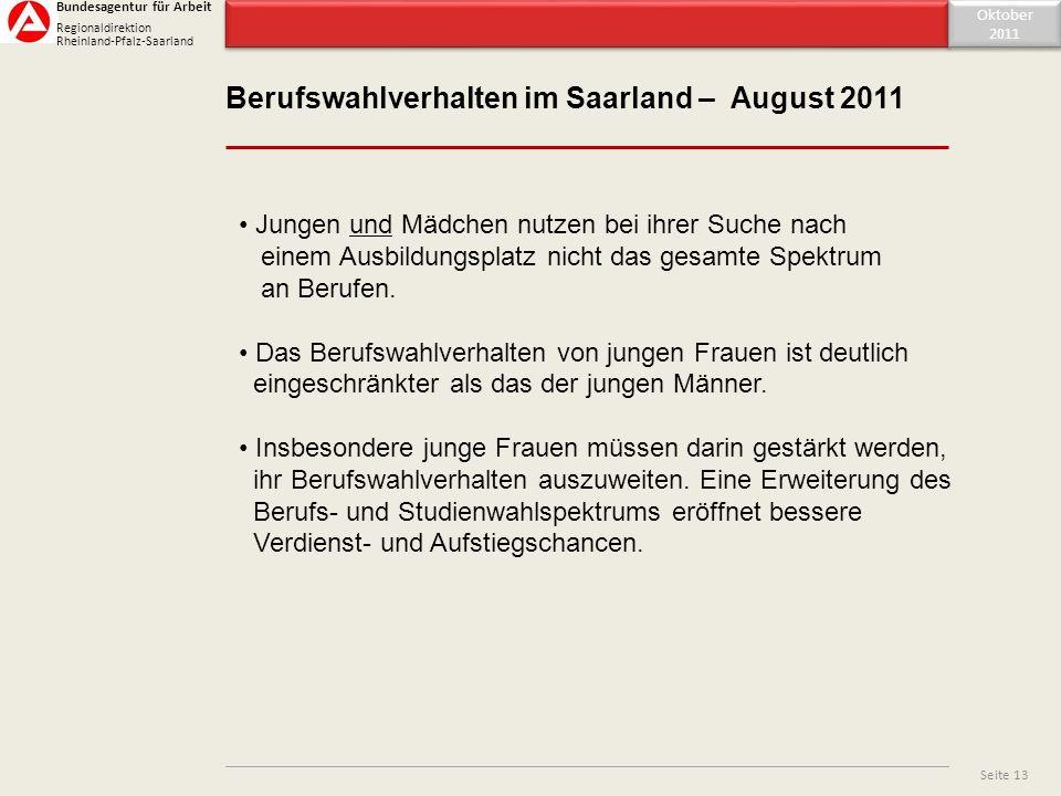 Inhaltsverzeichnis Berufswahlverhalten im Saarland – August 2011 Oktober 2011 Oktober 2011 Seite 13 Bundesagentur für Arbeit Regionaldirektion Rheinla