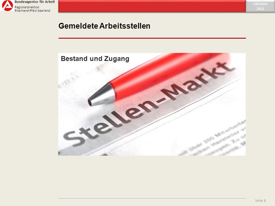 Inhaltsverzeichnis Oktober 2011 Seite 8 Gemeldete Arbeitsstellen Bestand und Zugang Bundesagentur für Arbeit Regionaldirektion Rheinland-Pfalz-Saarlan