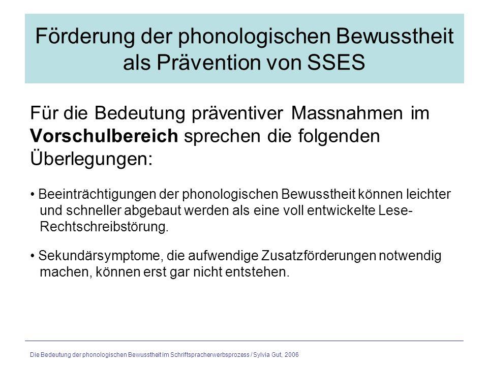 Die Bedeutung der phonologischen Bewusstheit im Schriftspracherwerbsprozess / Sylvia Gut, 2006 Förderung der phonologischen Bewusstheit als Prävention von SSES Es liegt noch kein schulischer Leistungsdruck vor.