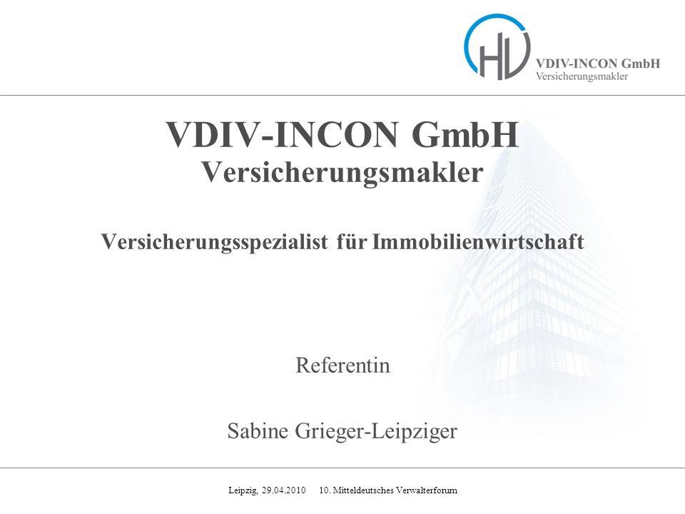 Leipzig, 29.04.2010 10. Mitteldeutsches Verwalterforum VDIV-INCON GmbH Versicherungsmakler Versicherungsspezialist für Immobilienwirtschaft Referentin