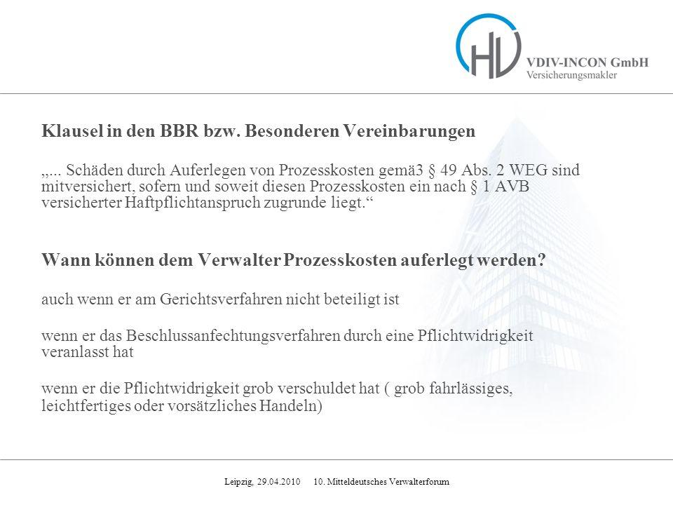 Leipzig, 29.04.2010 10. Mitteldeutsches Verwalterforum Klausel in den BBR bzw. Besonderen Vereinbarungen... Schäden durch Auferlegen von Prozesskosten